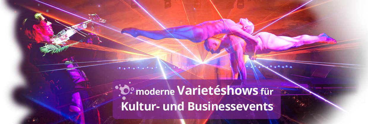 Moderne Varieteshows für Kulturevents und Businessevents